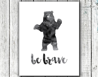 Nursery Printable Art, Be Brave, Bear, Nursery Prints, Black and White, Modern Wall Art #305