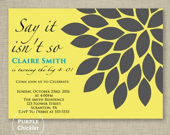 40th Birthday Invitation say it isn't so Charcoal Flower Burst Yellow Party Invite Adult Party Invite Printable JPG File Invite 342
