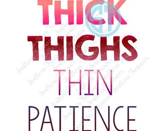Thick Thighs Thin Patience Sublimation Heat Transfer Pre Made DIY Iron On HTV Vinyl You Choose