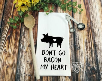 Don't Go Bacon My Heart Flour Sack Towel | Engagement Gift | Bacon Lover | Tea Towel | Wedding Gift | Shower Gift | Bacon Lover Gift