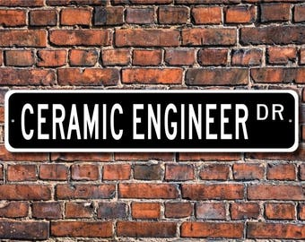 Ceramic Engineer, Ceramic Engineer Gift, Ceramic Engineer sign, Ceramic Engineer decor, Artist, Custom Street Sign, Quality Metal Sign