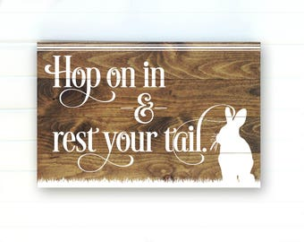 Hop On In And Rest Your Tail - Wood Sign - Easter Sign - Easter Decor - Easter Decorations - Spring Decor - Spring Signs - Rustic Wood Signs