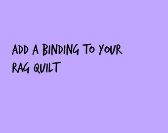 Add a binding to your rag quilt