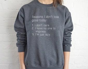 Reasons I Don't Look Good Today Sweatshirt Sweater Jumper Top Fashion Funny Slogan Grunge