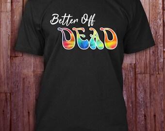 Better off DEAD shirt