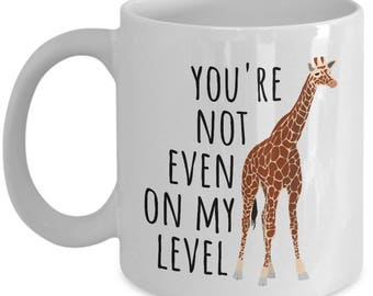 Funny Giraffe Mug - Giraffe Lover Gift - You're Not Even On My Level - Cute Giraffe Present
