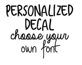 Personalized decals, choose your own font!