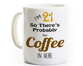 21st Birthday Gift Coffee Mug - Probably Not Coffee - Alcohol Beer Vodka - 21 Years Old Mug