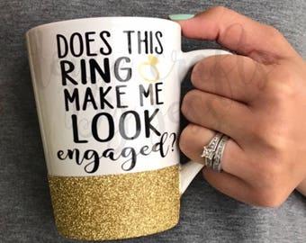 Does this ring make me look engaged mug, coffee mug, engagement gift