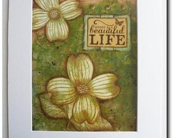 Mixed Media Matted Print - Create a Beautiful Life