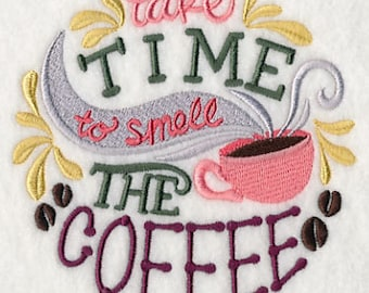 Take Time to Smell the Coffee - Embroidered Flour Sack Hand/Dish Towel