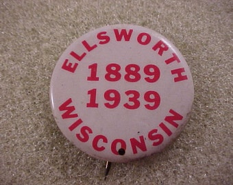 1939 Ellsworth Wisconsin 1889 - 1939 - Vintage Pinback Button