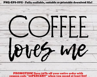 Coffee loves me, svg, png, cutting file, svg file, cut file, cricut, silhouette, miracles svg, farmhouse, rustic home, for transfer, for mug