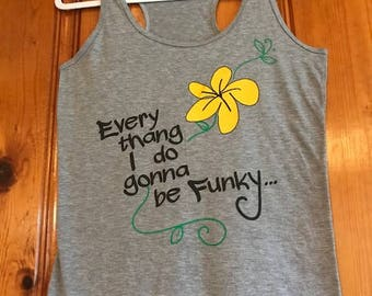 Every thang I do gonna be Funky Women's Tank