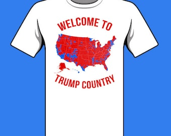 WELCOME to TRUMP COUNTRY shirt 2016 Election Map shirt funny Donald Trump inauguration County Voting Map election results Republican usa map