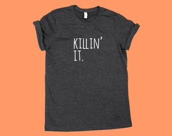 Killin' It. -  SHIRT