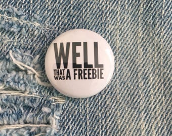 well, that was a freebie,  one inch pin back button, arrested development