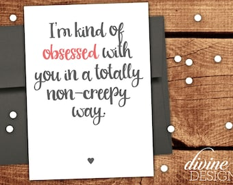 I'm kind of obsessed with you in a totally non-creepy way. - Printable Funny Love Card - Funny Anniversary Card - Funny Valentine's Day Card