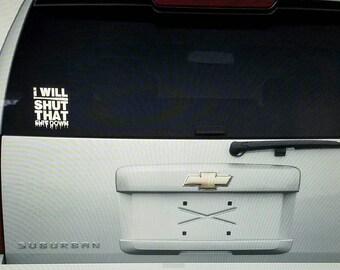 I Will shut that sh*t Down, negan twd, Vinyl Decal Car window sticker
