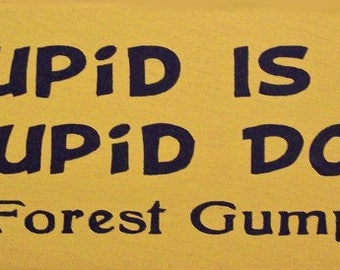 Stupid Is As Stupid Does Forest Gump Humerous Primitive Rustic Country Wood Sign Home Decor
