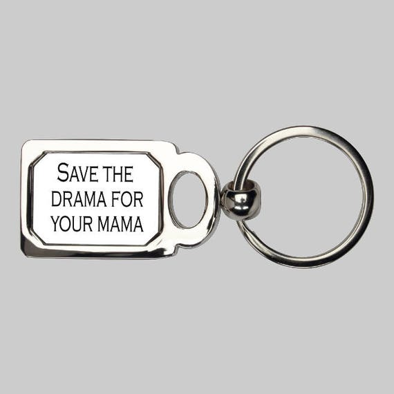 Save the drama for your mama keyring