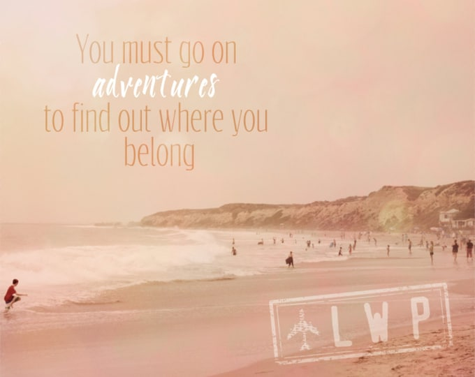 You Must Go On Adventures To Find Out Where You Belong Wanderlust Travel Quote Photography Print - 5 Sizes Available