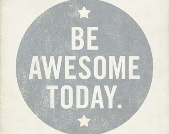 Be Awesome Today 8x10 Art Print - Motivational Uplifting inspirational
