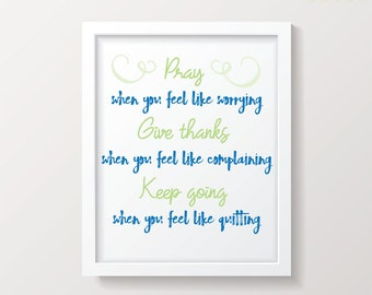 Pray When You Feel Like Worrying, Keep Going When You Feel Like Quitting Print, Inspirational Printable, Motivational Quote Instant Download