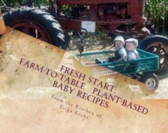 Fresh Start :  Farm-to-Table, Plant-Based Baby Recipes    by Erika Lee Krebs