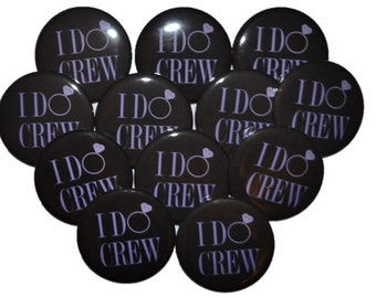 I said I Do, I do Crew Buttons, Engagement, Wedding Proposal, I said yes,  bachelorette party, Bride to Be 2 1/4 inch pin back buttons