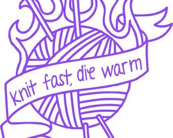 Knit Fast, Die Warm vinyl decal