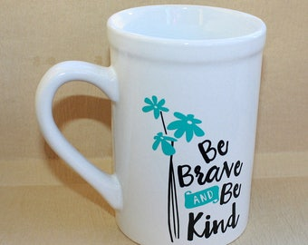 Be Brave and Be Kind Mug - 16 ounce - White Ceramic Cup