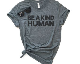Be A Kind Human, Graphic Tee, Unisex Tee, T-Shirt, Kindness Shirt, Be Nice, Be Kind, Clothing, Top, Best Friend Gift, Gift For Her, Shirt