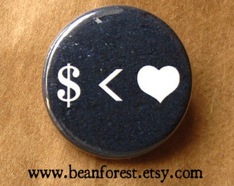 money -is less than- love - pinback button badge