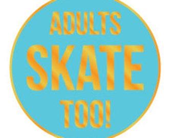 Adults Skate Too enamel lapel pin