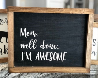 "9.5"" x 13.5"" Farmhouse sign ""Mom, well done...I'm awesome"" wooden wall decor"