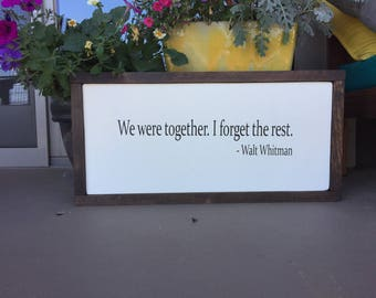 We were together. I forget the rest. Wood Sign