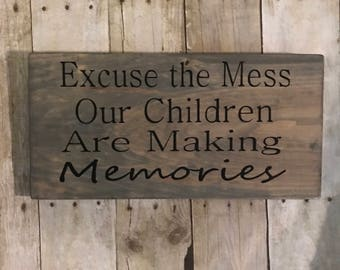 Excuse the Mess Our Children Are Making Memories