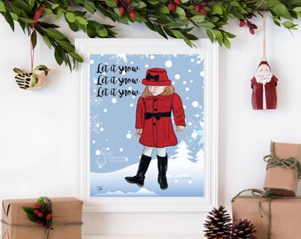 Let it Snow, Inspirational Holiday wall art. Printed from whimsical drawing of a girl in red coat in the snow, winter snowflakes.