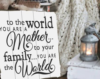 To the World You Are a Mother Sign Planked Wood Sign Mothers Day Sign Mothers Day Gift for Mom from Daughter Anniversary gift for wife gift