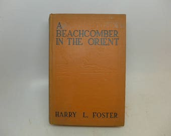 Vintage Book - A Beach Comber in the Orient - Harry L. Foster - Published 1923