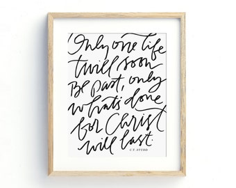 INSTANT DOWNLOAD Only One Life Twill Soon Be Past, Only What's Done for Christ Will Last, Printable Scripture Decor, Art Print, CT Studd