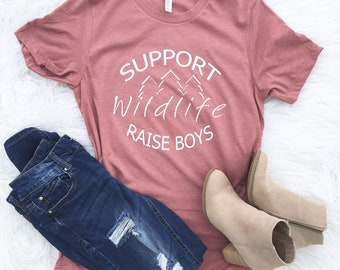 Raise Boys, Boy Mom Shirt, Support wildlife Raise Boys, Mom of Boys Shirt, Boy Mama Tshirt, Mama TShirt, Mom Tshirt, Shirts for Moms