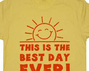 This is the Best Day Ever T Shirt Funny T Shirt Sayings Retro Cool Vintage Tees Happy Sunshine Mens Womens Ladies Kids Inspirational Tee