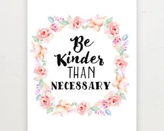 Be kinder than necessary print.