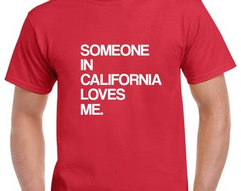 Someone in California Loves Me Shirt- California Tshirt- Gift from California