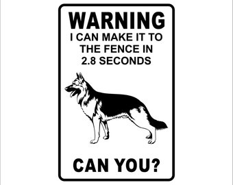 """Warning I can make it to the fence in 2.8 Sec. German Shepherd  Warning Sign gift dog pet funny humor  Aluminum 8"""" x 12"""" Sign"""