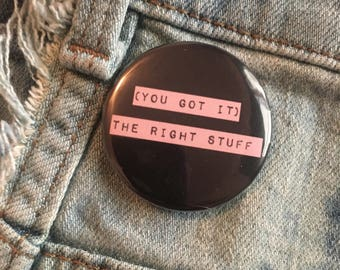 NEW KIDS              you got it   the right stuff, new kids on the block button, 1.5 inch pin back button, 37 mm pinback button