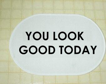 You Look Good Today - Bath Mat, Bedroom Mat