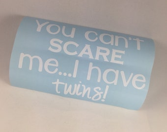 Twin Car Decal, You cant scare me, I have twins, twin mom gift, mom of twins, twin girls, twin boys, twinning, twinmom